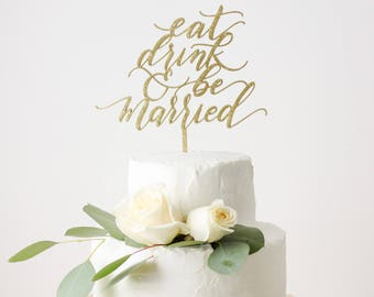 Eat, Drink & Be Married Cake Topper - Laser Cut Gold Wedding Cake Topper - hand drawn and made of wood or acrylic
