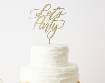 Let's Party Cake Topper - Laser Cut Gold Wedding or Birthday Cake Topper - hand drawn and made of wood or acrylic