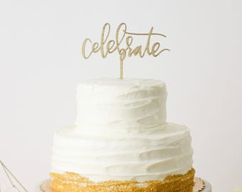 Celebrate Cake Topper - Laser Cut Gold Wedding or Birthday Cake Topper - hand drawn and made of wood or acrylic