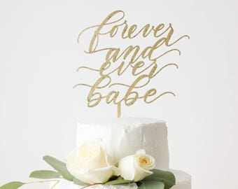 Forever and Ever Babe Laser Cut Cake Topper - Laser Cut Gold Wedding Cake Topper - hand drawn and made of wood or acrylic