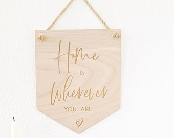 Home is Wherever You Are Pennant Sign - Etch Birch Wood - Modern + Block Font