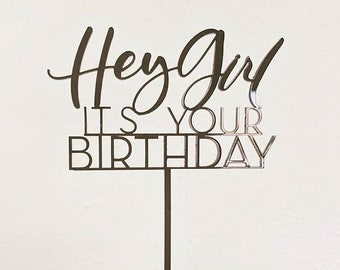 Hey Girl it's your birthday Cake Topper -  Laser Cut - Letterstou hand drawn and made of wood or acrylic