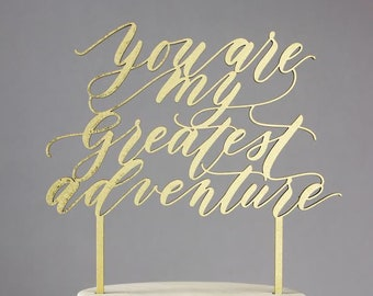 You Are My Greatest Adventure Wedding Cake Topper -  Laser Cut Gold - hand drawn and made of wood or acrylic