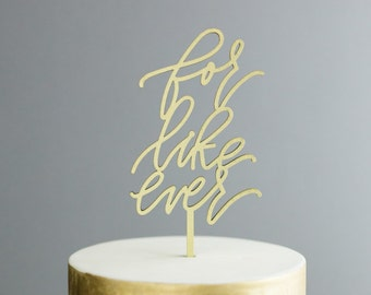 For Like Ever Laser Cut Cake Topper - Gold Wedding Cake Topper - hand drawn and made of wood or acrylic
