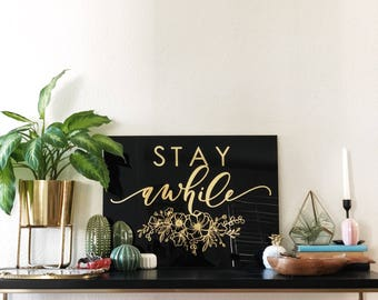 "Stay Awhile Black Acrylic Sign with Gold Foil Vinyl Lettering - 18x24""  - home decor - housewarming gift  - ships anywhere in the US"