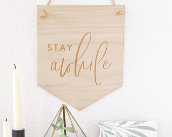 STAY awhile Pennant Sign - Etch Birch Wood - Modern + Block Font