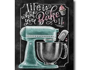 Life Is What You Bake It, Kitchen Wall Art, Chalk Art, Kitchen Mixer, Baking Wall Decor, Chalkboard Art, Baking Sign, Kitchen Art, Decor
