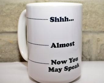 Funny Mug - Shhh - Unique Coffee Mugs - Personalized Mug - Custom Coffee Mug - Now you may speak mug - Gifts for Boss, Gift for Her