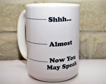Funny Coffee Mug - Shhh - Unique Coffee Mugs - Personalized Mug Custom Coffee Mug - Now you may speak mug Shh Mug - Coffee Cup Gift for Boss