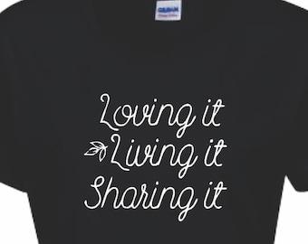 Loving-Living-Sharing Tee in Short or Long Sleeves