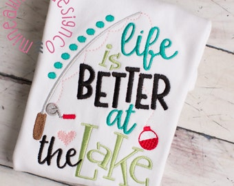 Life is better at the Lake  Embroidered Tee Shirt or Onesie - Personalized - Several Designs to Choose From - Pick Your Colors