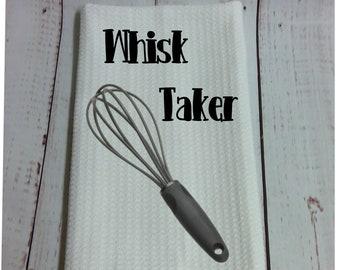 Whisk Taker, Super Punny kitchen towels,  Hostess gift