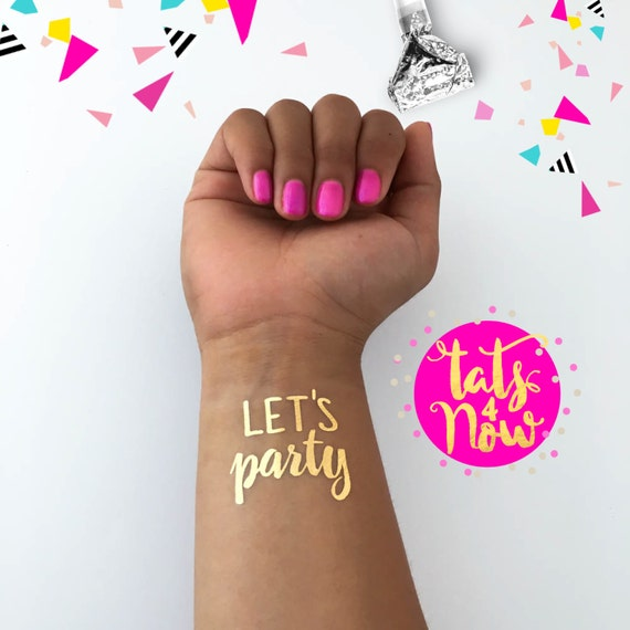 Let's party favors, girls night out, bachelorette tattoos, birthday, gold tattoo, dirty thirty, 21, sweet sixteen