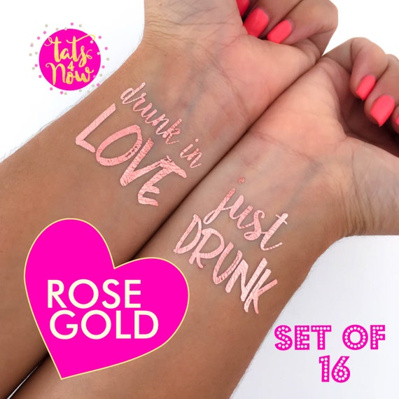 ROSE GOLD Just drunk + Drunk in love tattoos
