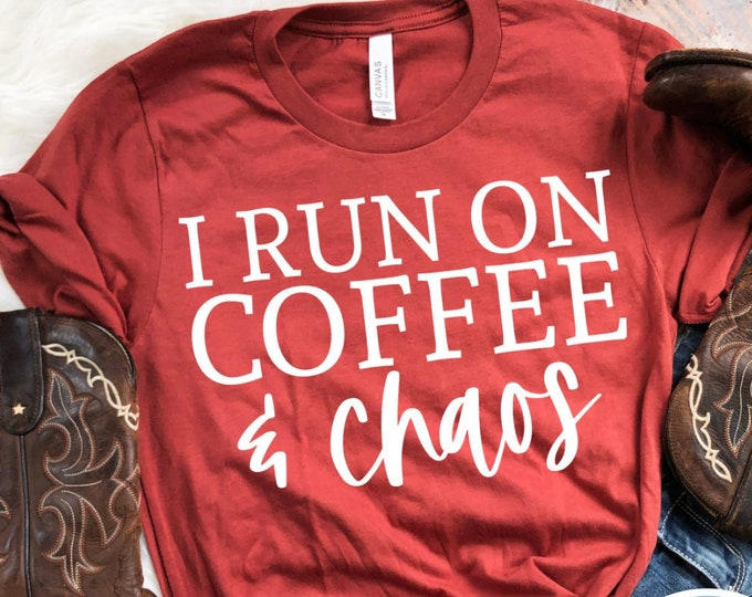 Featured listing image: I Run on Coffee and Chaos, Coffee Shirt, Funny Shirt