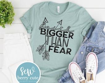 Faith Bigger Than Fear, Christian T-Shirt, Faith T-shirt