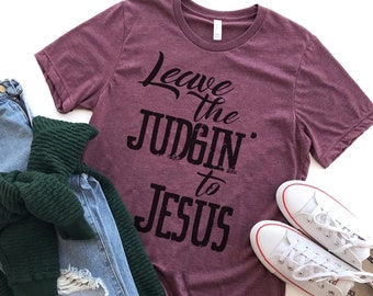 Leave The Judgin' to Jesus T-Shirt,Graphic T-Shirt