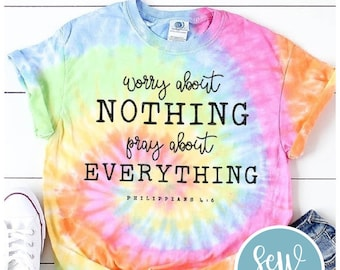 Worry About Nothing Pray About Everything T-Shirt, Tie Dye