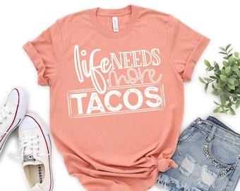 Life Needs More Tacos, Graphic T-Shirt, Funny T-shirt