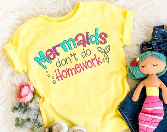 Back to School Shirt, Mermaids Don't Do Homework