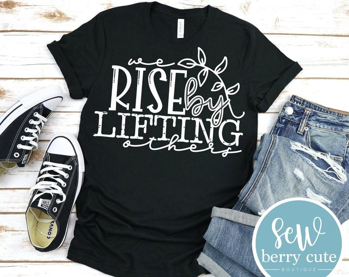Featured listing image: We Rise By Lifting Others, Christian T-shirt, Graphic Tee