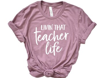Teacher Shirt, Livin' That Teacher Life, Teacher Life, First Day of School, Teacher Gift, Teacher Tee, Teacher Tshirt, School Teacher