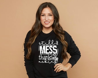 Still a Mess Thanks for Asking Sweatshirt