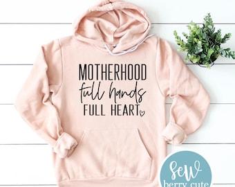 Motherhood Full Hands Full Heart Hoodie, Mom Life, Mom Hoodie