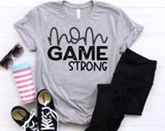 Mom Game Strong, Graphic T-Shirt, Funny T-shirt