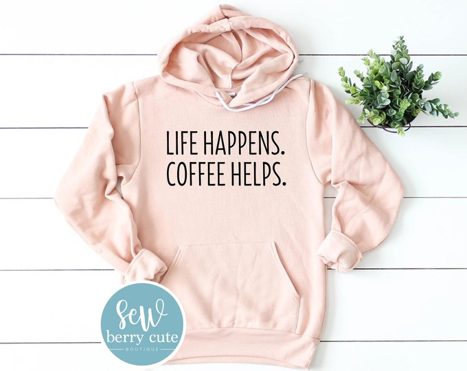 Featured listing image: Life Happens Coffee Helps Hoodie