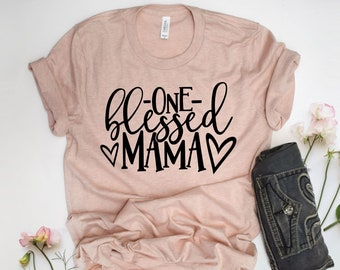 One Blessed Mama, Blessed Mom Tshirt, Blessed Mama, Mom Shirt, Mom Life, Motherhood, Mother's Day Gift