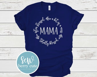 Often Stressed, A Bit of a Mess, Always Blessed Mama T-shirt, Mom Shirt