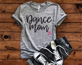 Dance Mom T-Shirt, Dance Mom, Dance Mom Shirt, Dance Mom, Dance