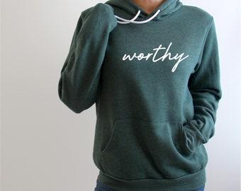 Worthy Sweatshirt or Hoodie