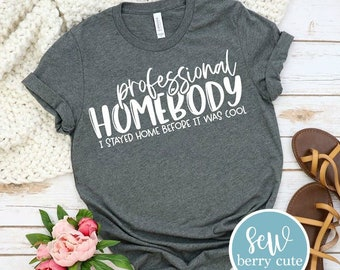 Professional Homebody, Graphic T-Shirt, Funny T-shirt