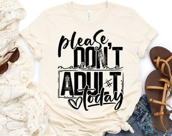 MYSTERY COLOR ** Please Don't Make Me Adult, Graphic T-Shirt, Funny T-shirt