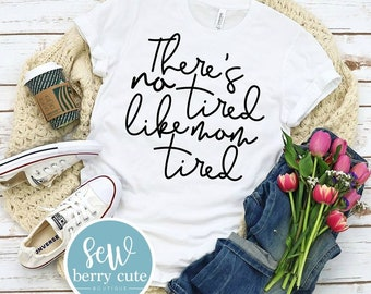 There's no Tired like Mom Tired, Graphic T-Shirt, Funny T-shirt