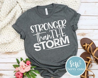 Stronger Than The Storm T-shirt, Women's Graphic Tee, Bella Tee