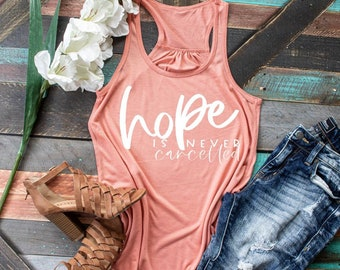 Hope is Never Cancelled, TANK TOP or TSHIRT