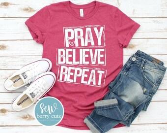 Pray Believe Repeat, Christian T-shirt