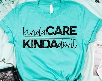 Kinda Care Kinda Don't, Graphic T-Shirt, Funny T-shirt