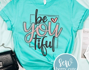 be you tiful ADULT or YOUTH T-shirt