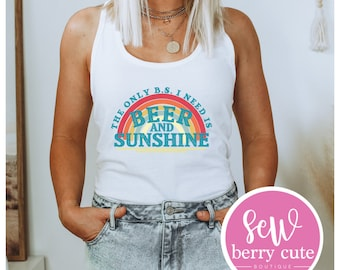 The only B.S. I Need is Beer and Sunshine t-shirt or tank top, Funny Shirt, Graphic T-shirt
