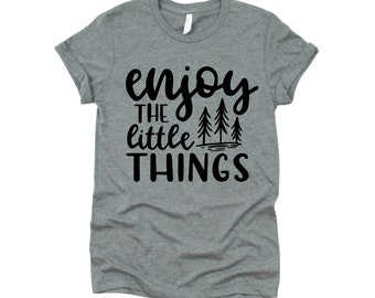 Enjoy The Little Things, Graphic Tee