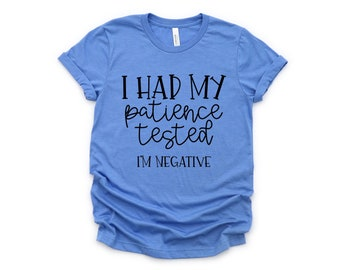 I Had My Patience Tested I'm Negative, Graphic T-Shirt, Funny T-shirt