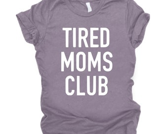 Tired Moms Club, Mom T-shirt, Graphic Tee