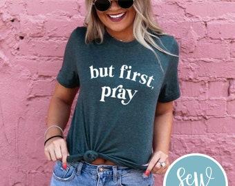 But First Pray T-shirt