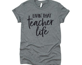 Teacher Shirt, Livin' That Teacher Life