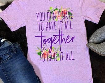 You Don't Have To Have It Together To Have it All
