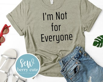 I'm Not for Everyone T-shirt, Women's T-shirt